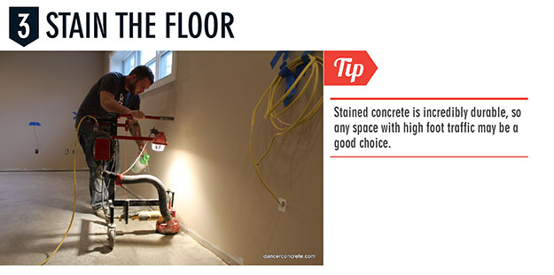 Stained concrete is very durable, so consider choosing a space with high traffic